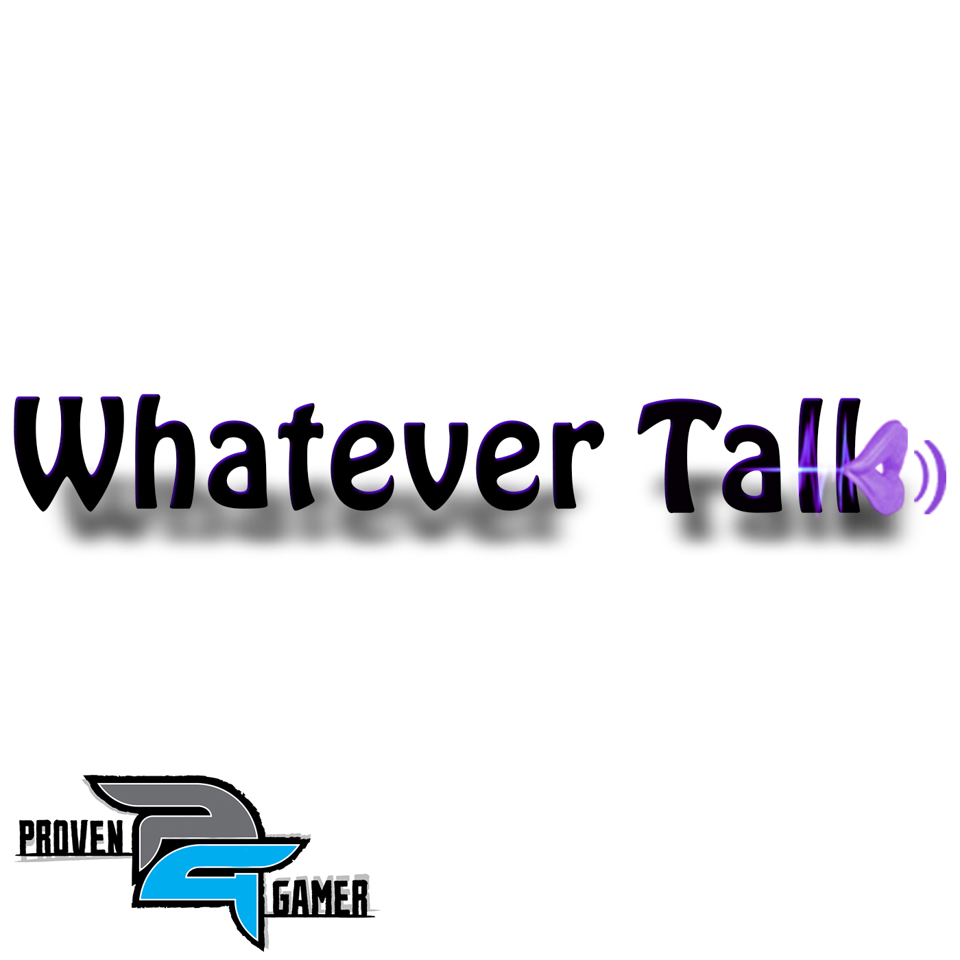 Proven Gamer » Whatever Talk