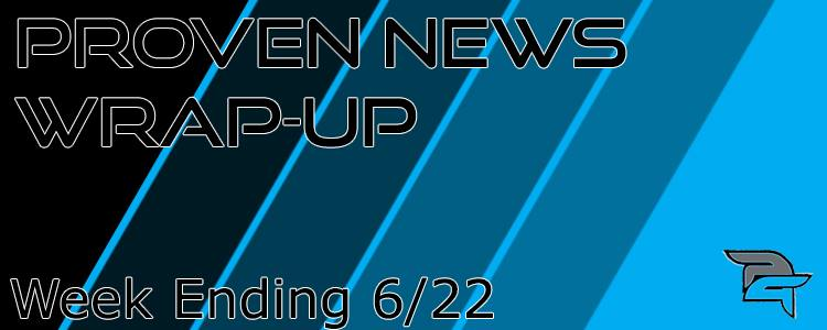 Proven News Wrap-Up:  6/22